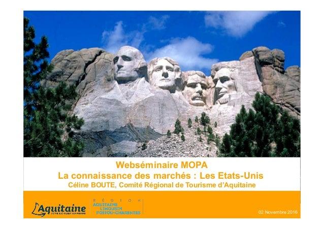 Webséminaire MOPA La connaissance des marchés : Les Etats-Unis Céline BOUTE, Comité Régional de Tourisme d'Aquitaine 02 No...