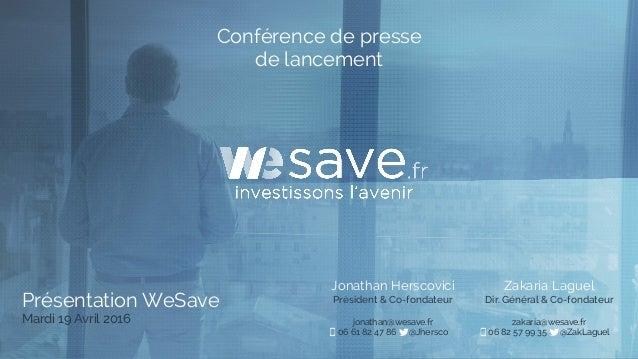 Présentation WeSave Mardi 19 Avril 2016 Jonathan Herscovici Président & Co-fondateur jonathan@wesave.fr 06 61 82 47 86 @Jh...