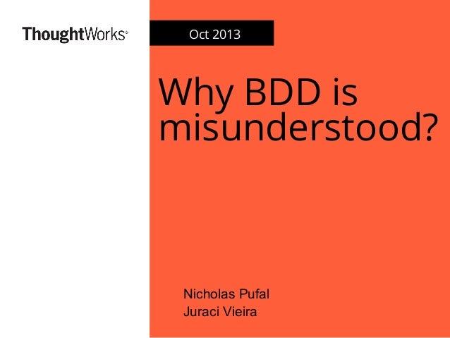 * Why BDD is misunderstood? Nicholas Pufal Juraci Vieira Oct 2013