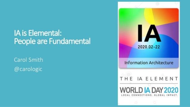 IAis Elemental: People are Fundamental Carol Smith @carologic