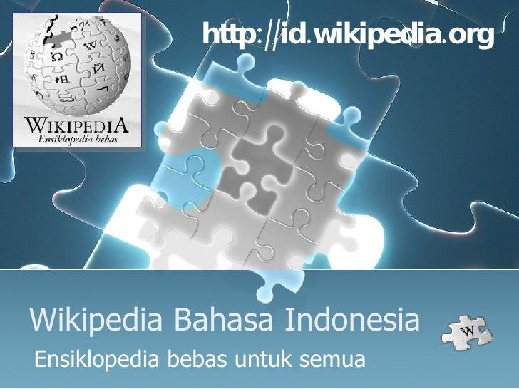 Wikipedia Bahasa Indonesia Ensiklopedia bebas untuk semua http://id.wikipedia.org