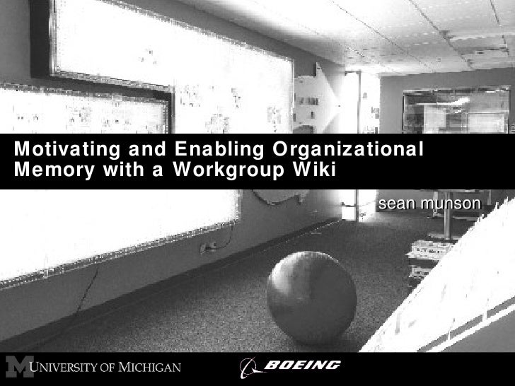 Motivating and Enabling Organizational Memory with a Workgroup Wiki  sean munson sean munson