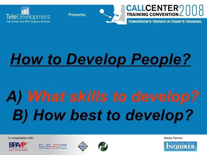 How to Develop People?   A)  What skills to develop? B) How best to develop?