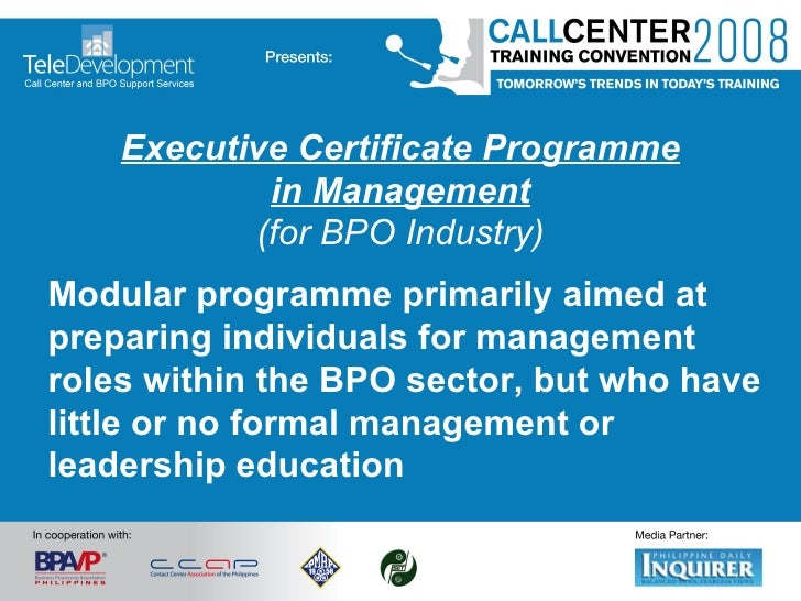 Executive Certificate Programme in Management (for BPO Industry) <ul><li>Modular programme primarily aimed at preparing in...