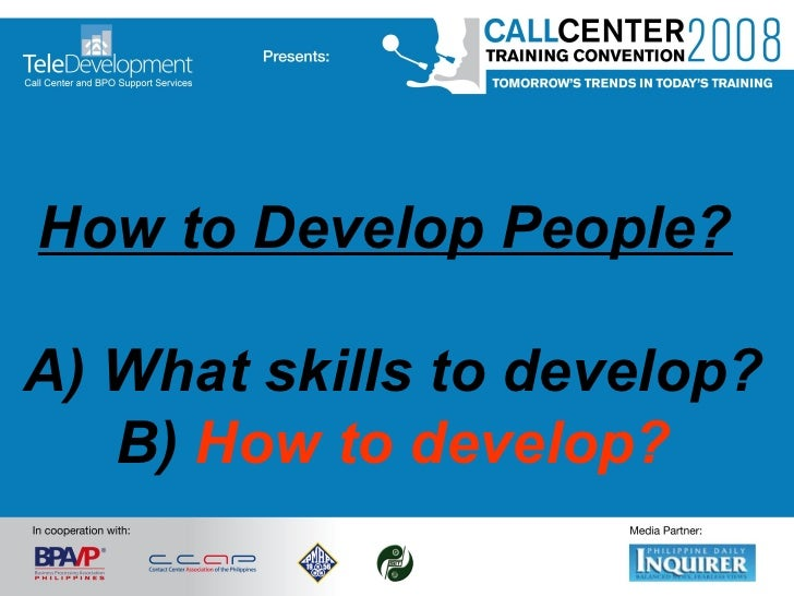 How to Develop People?   A) What skills to develop? B)  How to develop?