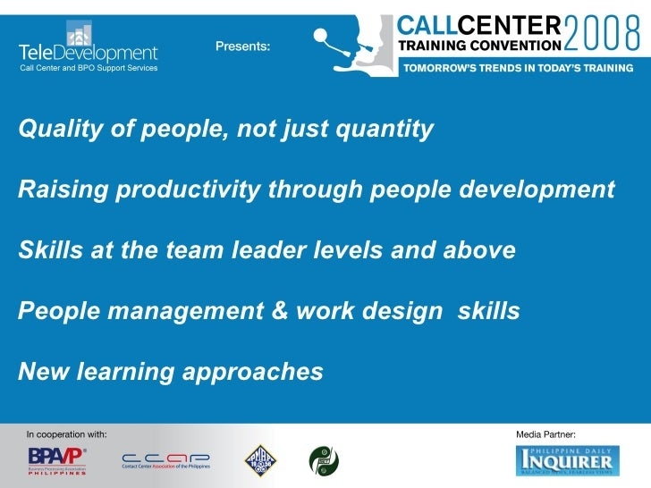 Quality of people, not just quantity Raising productivity through people development Skills at the team leader levels and ...