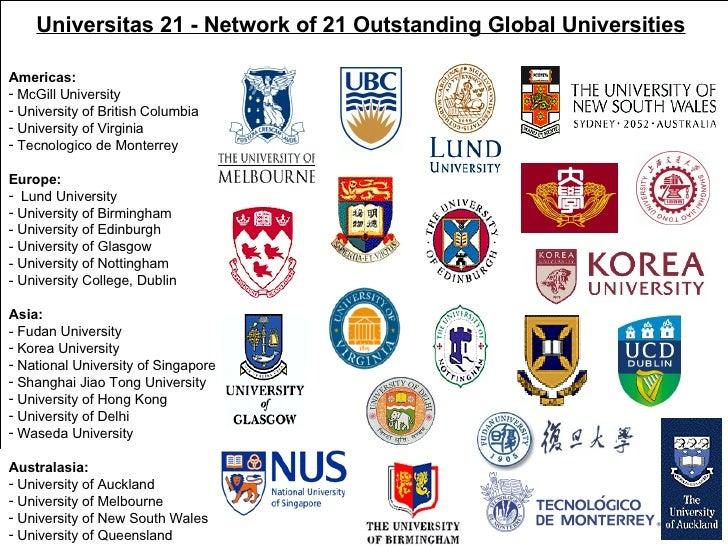 Universitas 21 - Network of 21 Outstanding Global Universities   <ul><li>Americas: </li></ul><ul><li>McGill University </l...