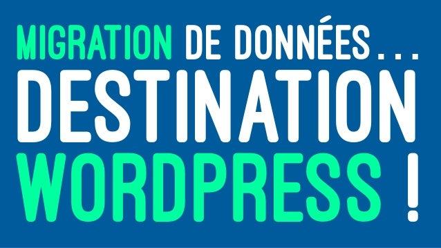 MIGRATION DE DONNÉES… DESTINATION WORDPRESS !