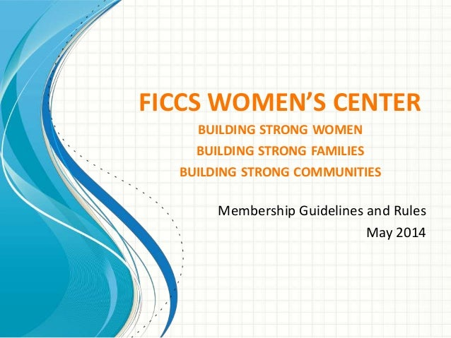 FICCS WOMEN'S CENTER BUILDING STRONG WOMEN BUILDING STRONG FAMILIES BUILDING STRONG COMMUNITIES Membership Guidelines and ...