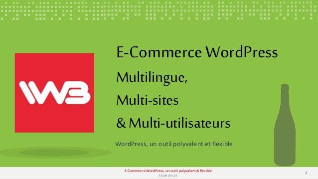 WordPress, un outil polyvalent et flexible E-CommerceWordPress Multilingue, Multi-sites & Multi-utilisateurs 11 E-Commerce...