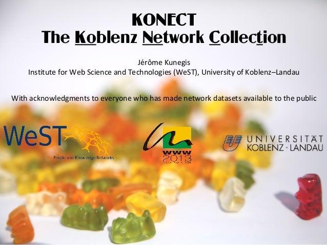 KONECTThe Koblenz Network CollectionJérôme KunegisInstitute for Web Science and Technologies (WeST), University of Koblenz...