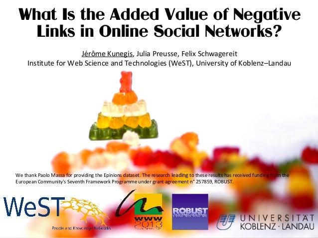What Is the Added Value of NegativeLinks in Online Social Networks?Jérôme Kunegis, Julia Preusse, Felix SchwagereitInstitu...