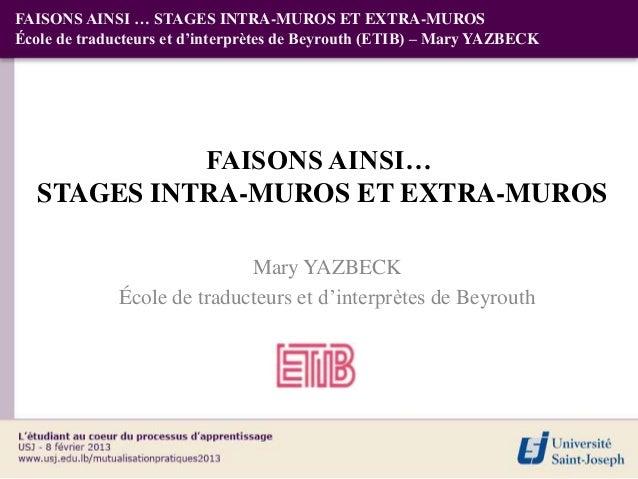 FAISONS AINSI … STAGES INTRA-MUROS ET EXTRA-MUROSÉcole de traducteurs et d'interprètes de Beyrouth (ETIB) – Mary YAZBECK  ...