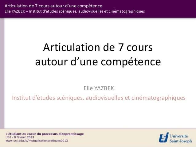 Articulation de 7 cours autour d'une compétenceElie YAZBEK – Institut d'études scéniques, audiovisuelles et cinématographi...