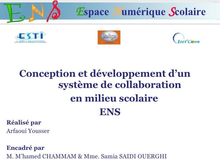 Conception et développement d'un  système de collaboration  en milieu scolaire ENS Réalisé par Arfaoui Yousser  Encadré pa...