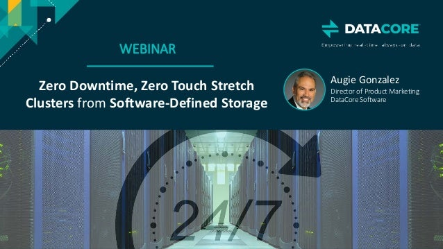 Copyright © 2018 DataCore Software Corp. – All Rights Reserved. WEBINAR Zero Downtime, Zero Touch Stretch Clusters from So...