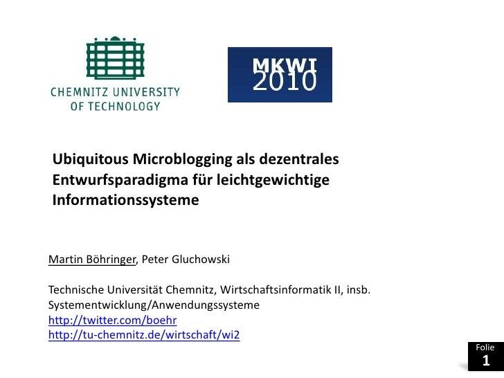 UbiquitousMicroblogging als dezentrales Entwurfsparadigma für leichtgewichtige Informationssysteme<br />Martin Böhringer, ...