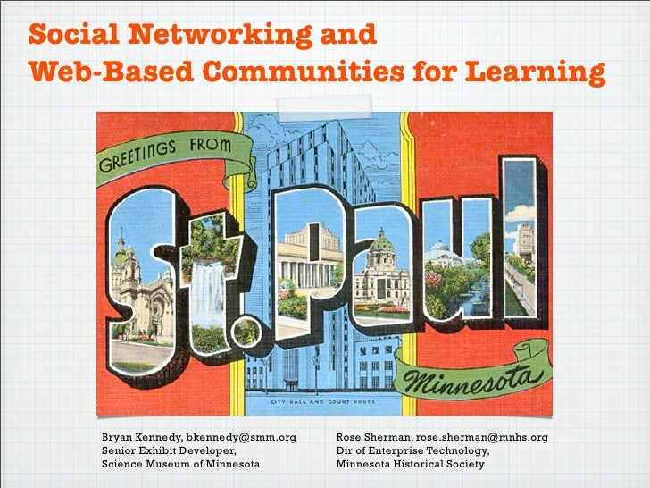 Social Networking and Web-Based Communities for Learning         Bryan Kennedy, bkennedy@smm.org   Rose Sherman, rose.sher...