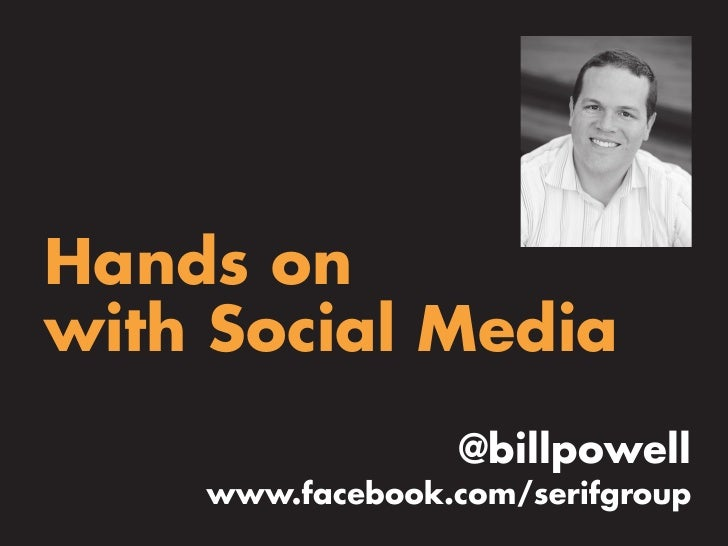 Hands on with Social Media                   @billpowell     www.facebook.com/serifgroup