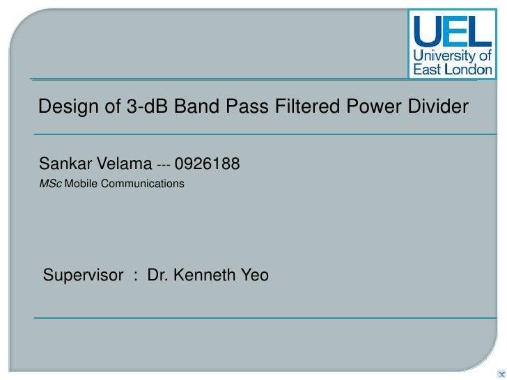 Design of 3-dB Band Pass Filtered Power Divider<br />SankarVelama --- 0926188<br />MSc Mobile Communications<br />Supervis...