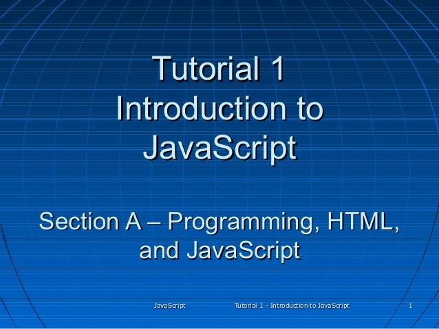 Tutorial 1      Introduction to        JavaScriptSection A – Programming, HTML,         and JavaScript         JavaScript ...