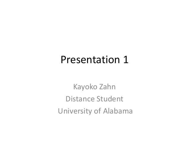 Presentation 1 Kayoko Zahn Distance Student University of Alabama