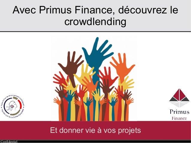 Confidentiel Avec Primus Finance, découvrez le crowdlending Et donner vie à vos projets