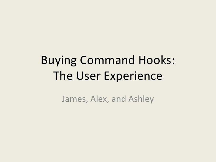 Buying Command Hooks: The User Experience<br />James, Alex, and Ashley<br />