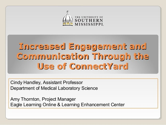Increased Engagement and  Communication Through the      Use of ConnectYardCindy Handley, Assistant ProfessorDepartment of...