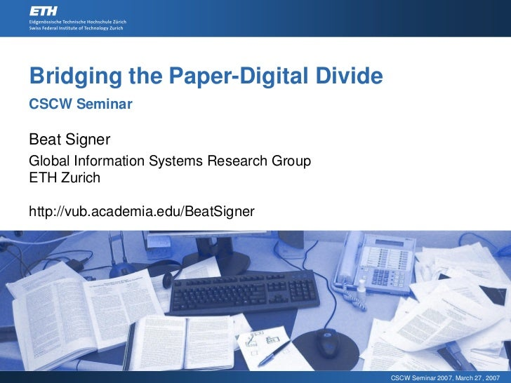 Bridging the Paper-Digital Divide CSCW Seminar  Beat Signer Global Information Systems Research Group ETH Zurich  http://v...