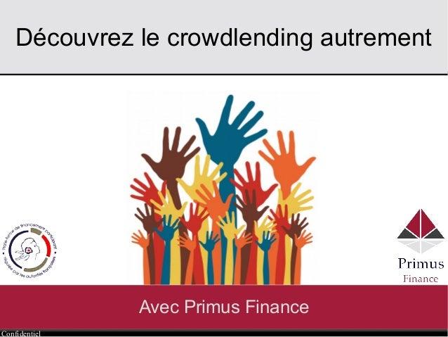 Confidentiel Découvrez le crowdlending autrement Avec Primus Finance