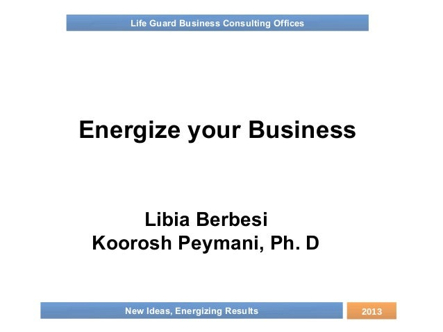 Life Guard Business Consulting OfficesEnergize your Business      Libia Berbesi Koorosh Peymani, Ph. D    New Ideas, Energ...