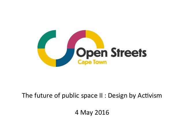 The	future	of	public	space	II	:	Design	by	Ac8vism	 	 4	May	2016