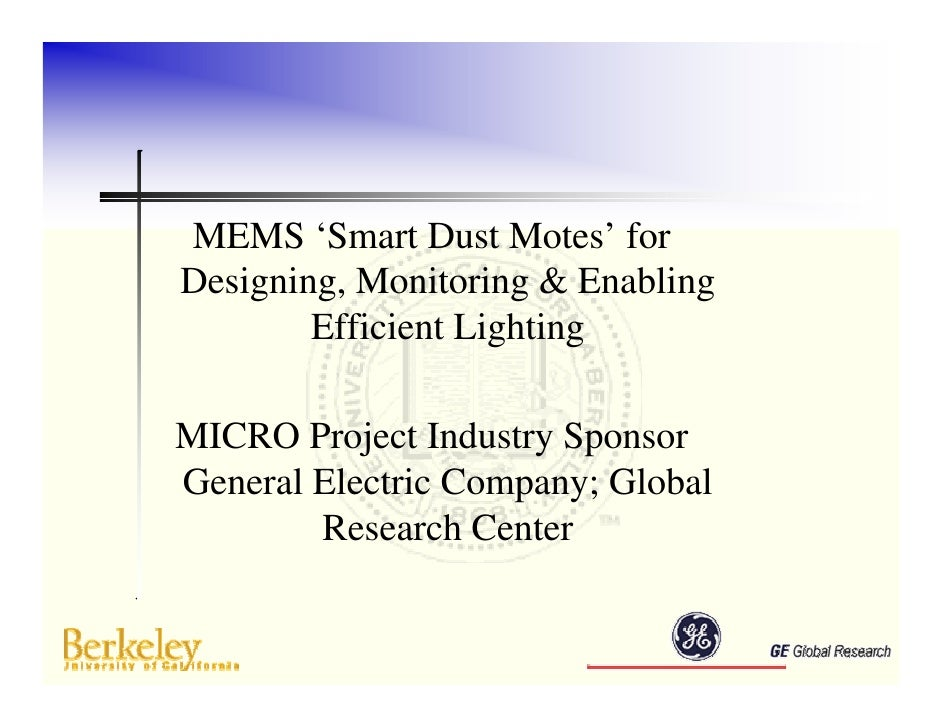 MEMS 'Smart Dust Motes' for Designing, Monitoring & Enabling         Efficient Lighting  MICRO Project Industry Sponsor Ge...