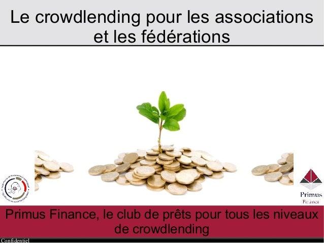 Confidentiel Le crowdlending pour les associations et les fédérations Primus Finance, le club de prêts pour tous les nivea...