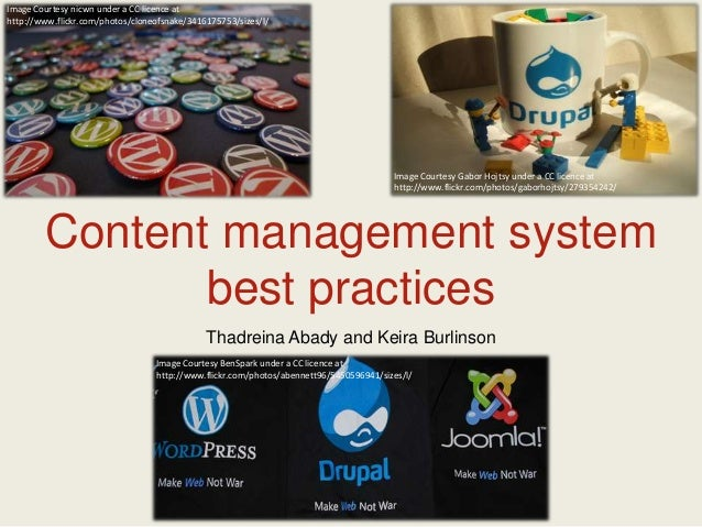 Content management systembest practicesThadreina Abady and Keira BurlinsonImage Courtesy nicwn under a CC licence athttp:/...