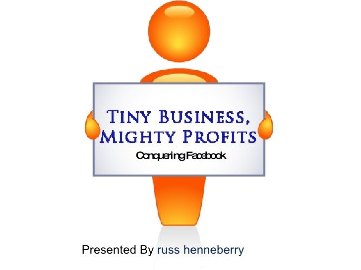Presented By  russ henneberry Conquering Facebook