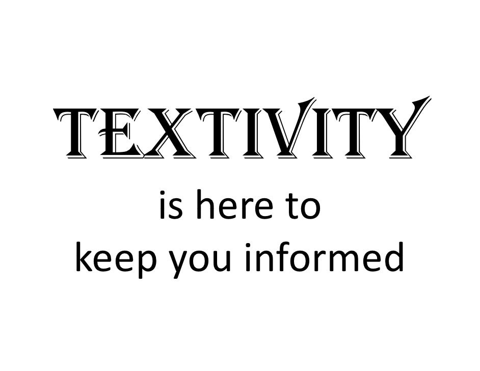 TEXTIVITY     ishereto     is here to keepyouinformed keep you informed