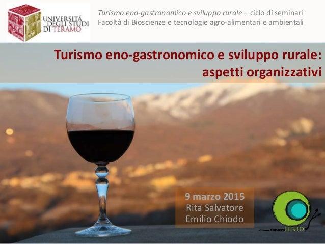 02 marzo 2015 Rita Salvatore Turismo eno-gastronomico e sviluppo rurale – ciclo di seminari Facoltà di Bioscienze e tecnol...