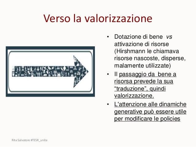 Verso la valorizzazione • Dotazione di bene vs attivazione di risorse (Hirshmann le chiamava risorse nascoste, disperse, m...