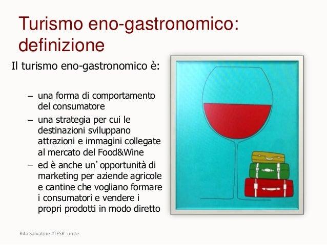 Il turismo eno-gastronomico è: – una forma di comportamento del consumatore – una strategia per cui le destinazioni svilup...