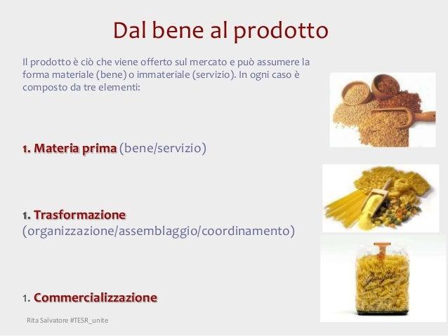 Dal bene al prodotto Il prodotto è ciò che viene offerto sul mercato e può assumere la forma materiale (bene) o immaterial...