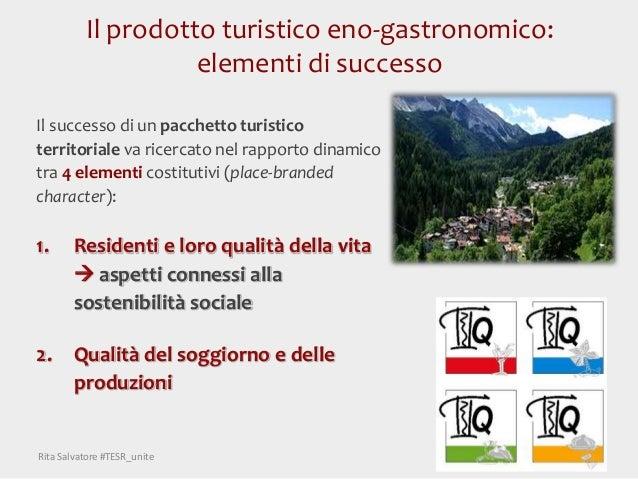 Il prodotto turistico eno-gastronomico: elementi di successo Il successo di un pacchetto turistico territoriale va ricerca...
