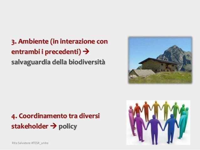 3. Ambiente (in interazione con entrambi i precedenti)  salvaguardia della biodiversità 4. Coordinamento tra diversi stak...