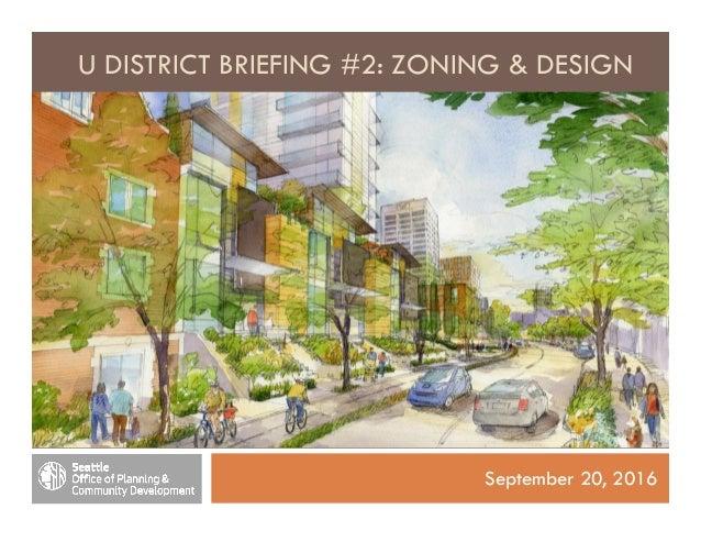 U DISTRICT BRIEFING #2: ZONING & DESIGN September 20, 2016