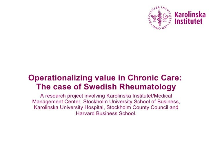 Operationalizing value in Chronic Care:  The case of Swedish Rheumatology <ul><li>A research project involving Karolinska ...