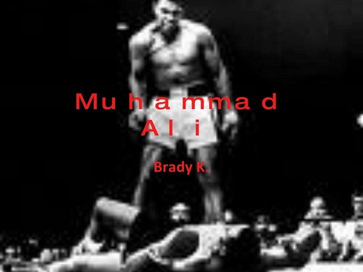 Muhammad Ali Brady K.