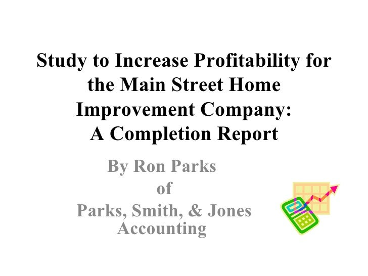 Study to Increase Profitability for the Main Street Home Improvement Company: A Completion Report By Ron Parks  of Parks...