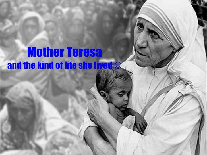 Mother Teresa and the kind of life she lived   