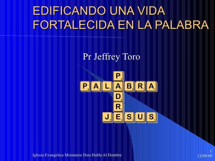 EDIFICANDO UNA VIDA FORTALECIDA EN LA PALABRA Pr Jeffrey Toro